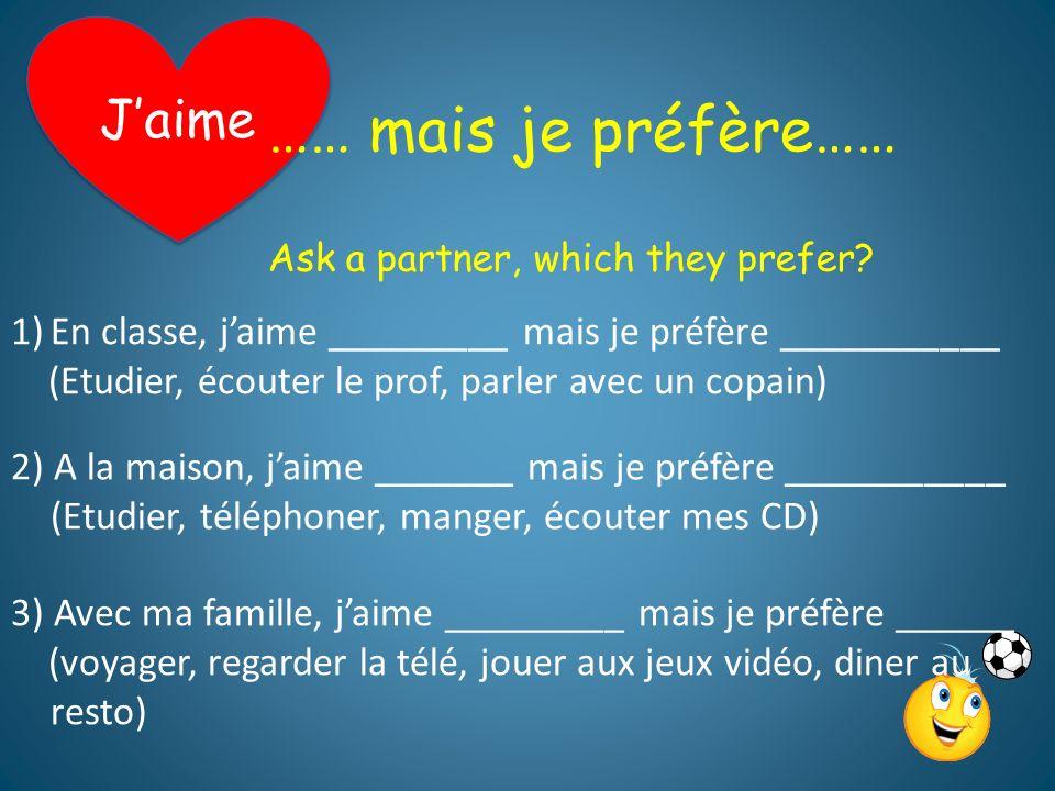 PRATIQUONS!.Jaime …… mais je préfère…… Ask a partner, which they prefer.