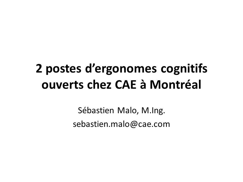 2 postes dergonomes cognitifs ouverts chez CAE à Montréal Sébastien Malo, M.Ing. sebastien.malo@cae.com