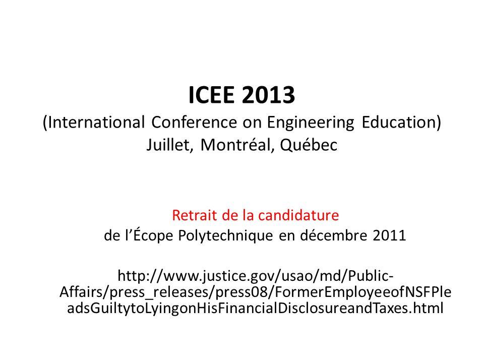ICEE 2013 (International Conference on Engineering Education) Juillet, Montréal, Québec Retrait de la candidature de lÉcope Polytechnique en décembre