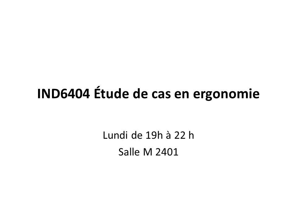 IND6404 Étude de cas en ergonomie Lundi de 19h à 22 h Salle M 2401