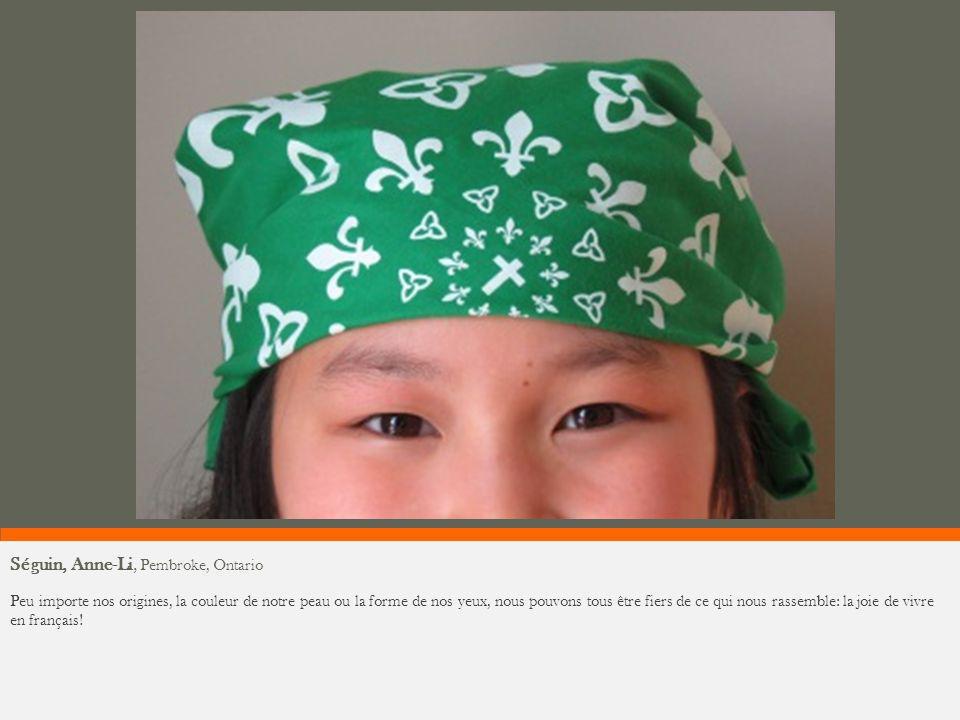 Séguin, Anne-Li, Pembroke, Ontario Peu importe nos origines, la couleur de notre peau ou la forme de nos yeux, nous pouvons tous être fiers de ce qui