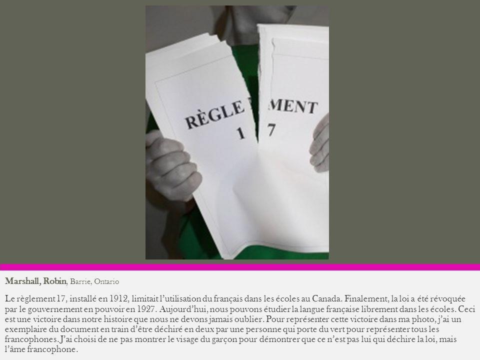 Marshall, Robin, Barrie, Ontario Le règlement 17, installé en 1912, limitait lutilisation du français dans les écoles au Canada. Finalement, la loi a