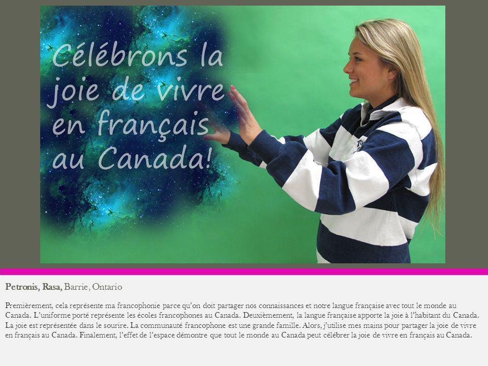 Petronis, Rasa, Barrie, Ontario Premièrement, cela représente ma francophonie parce quon doit partager nos connaissances et notre langue française ave