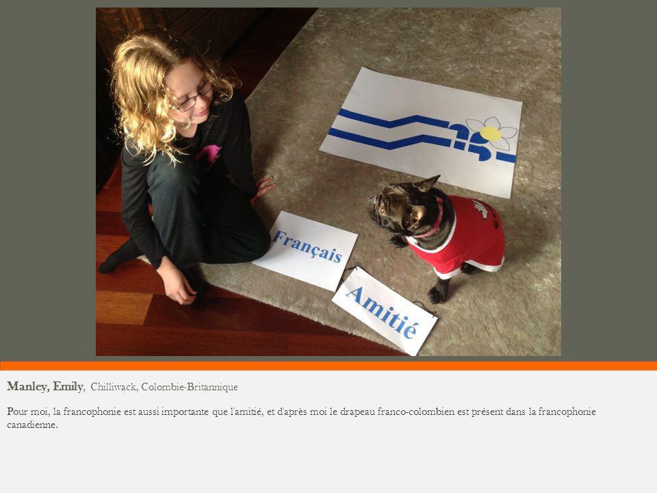 Manley, Emily, Chilliwack, Colombie-Britannique Pour moi, la francophonie est aussi importante que l'amitié, et d'après moi le drapeau franco-colombie