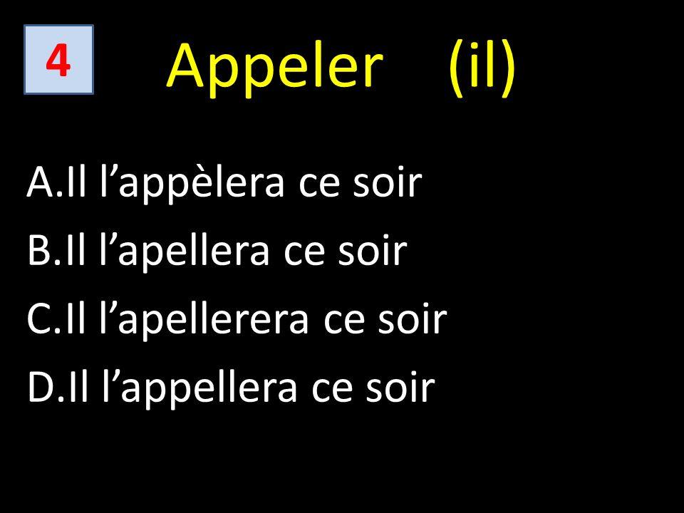 Appeler (il) A.Il lappèlera ce soir B.Il lapellera ce soir C.Il lapellerera ce soir D.Il lappellera ce soir 4