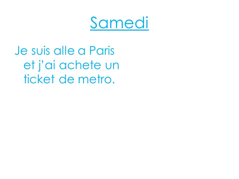 Samedi Je suis alle a Paris et jai achete un ticket de metro.