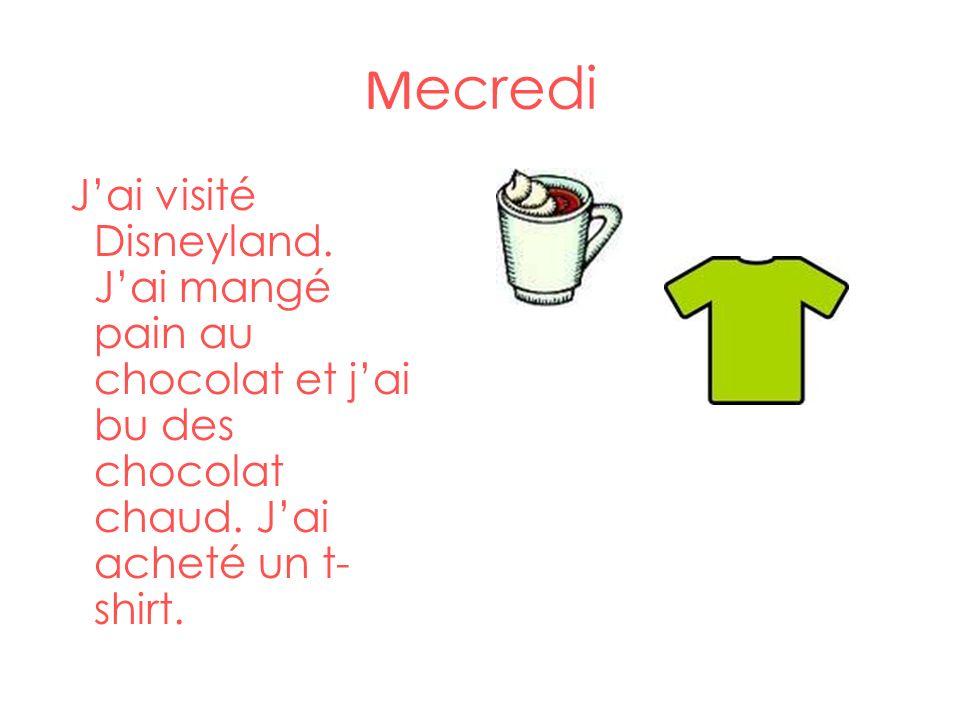 M ecredi Jai visité Disneyland. Jai mangé pain au chocolat et jai bu des chocolat chaud. Jai acheté un t- shirt.