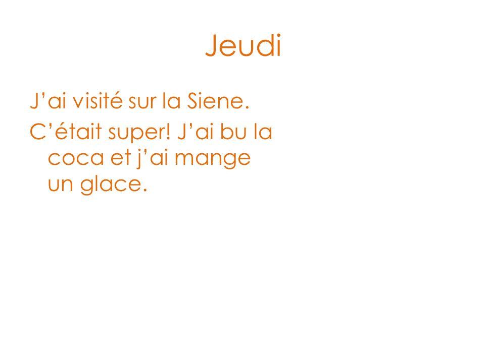 Jeudi Jai visité sur la Siene. Cétait super! Jai bu la coca et jai mange un glace.