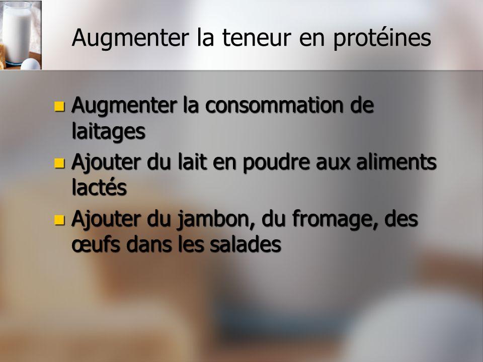 Augmenter la teneur en protéines Augmenter la consommation de laitages Augmenter la consommation de laitages Ajouter du lait en poudre aux aliments la