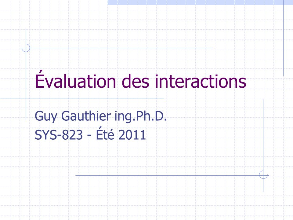Évaluation des interactions Guy Gauthier ing.Ph.D. SYS-823 - Été 2011