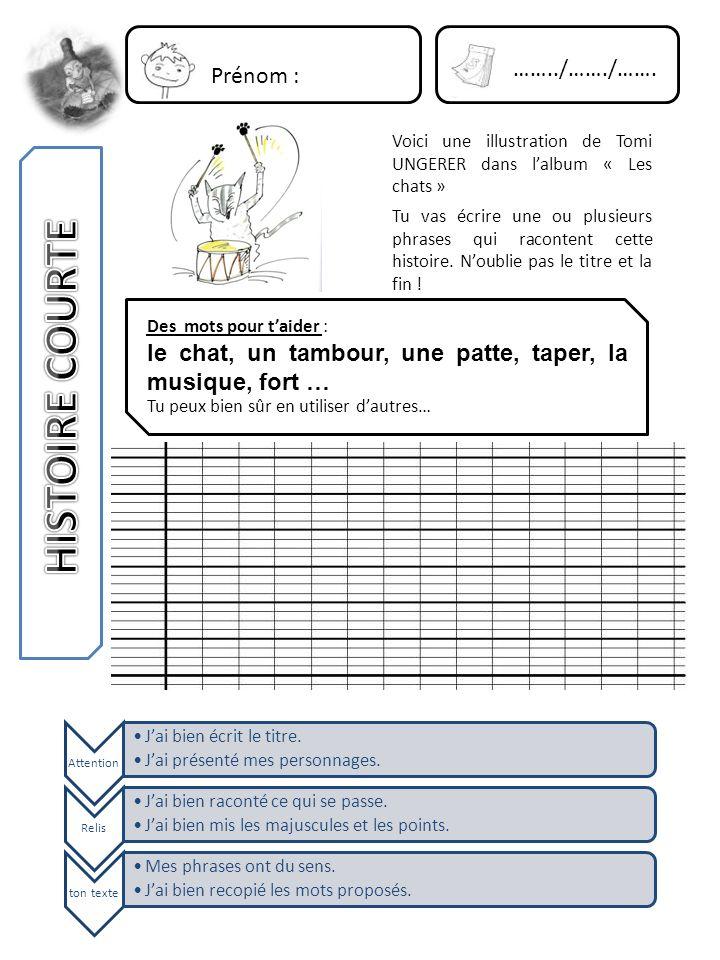 Prénom : ……../……./……. Voici une illustration de Tomi UNGERER dans lalbum « Les chats » Tu vas écrire une ou plusieurs phrases qui racontent cette hist