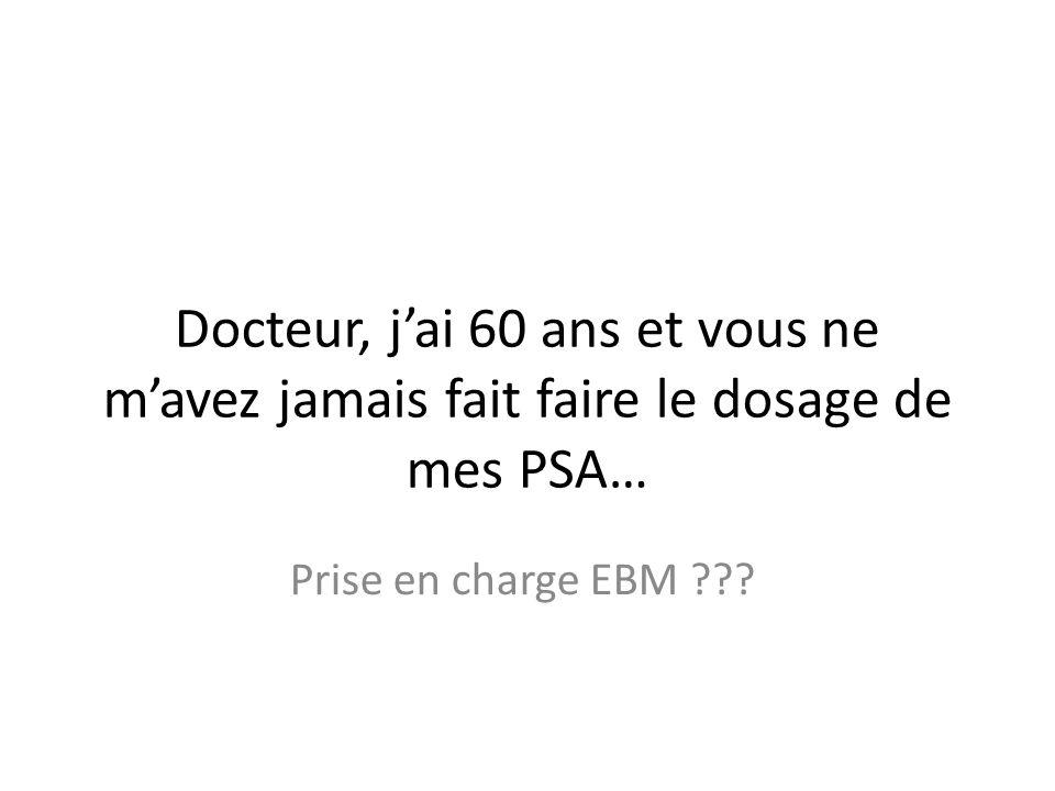 Docteur, jai 60 ans et vous ne mavez jamais fait faire le dosage de mes PSA… Prise en charge EBM ???