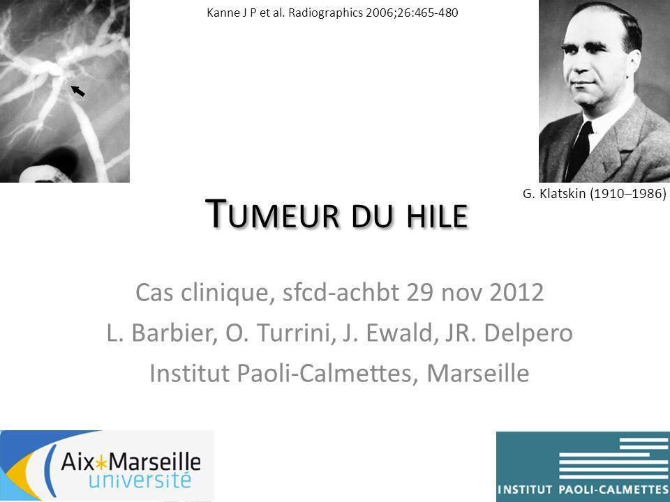 T UMEUR DU HILE Cas clinique, sfcd-achbt 29 nov 2012 L. Barbier, O. Turrini, J. Ewald, JR. Delpero Institut Paoli-Calmettes, Marseille Kanne J P et al