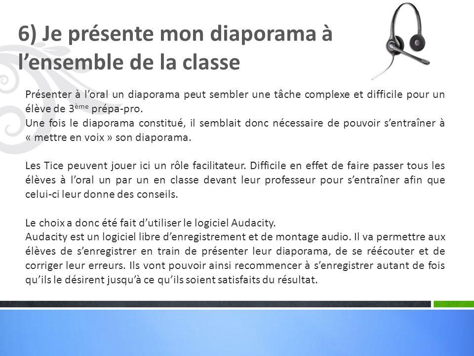 6) Je présente mon diaporama à lensemble de la classe Présenter à loral un diaporama peut sembler une tâche complexe et difficile pour un élève de 3 è