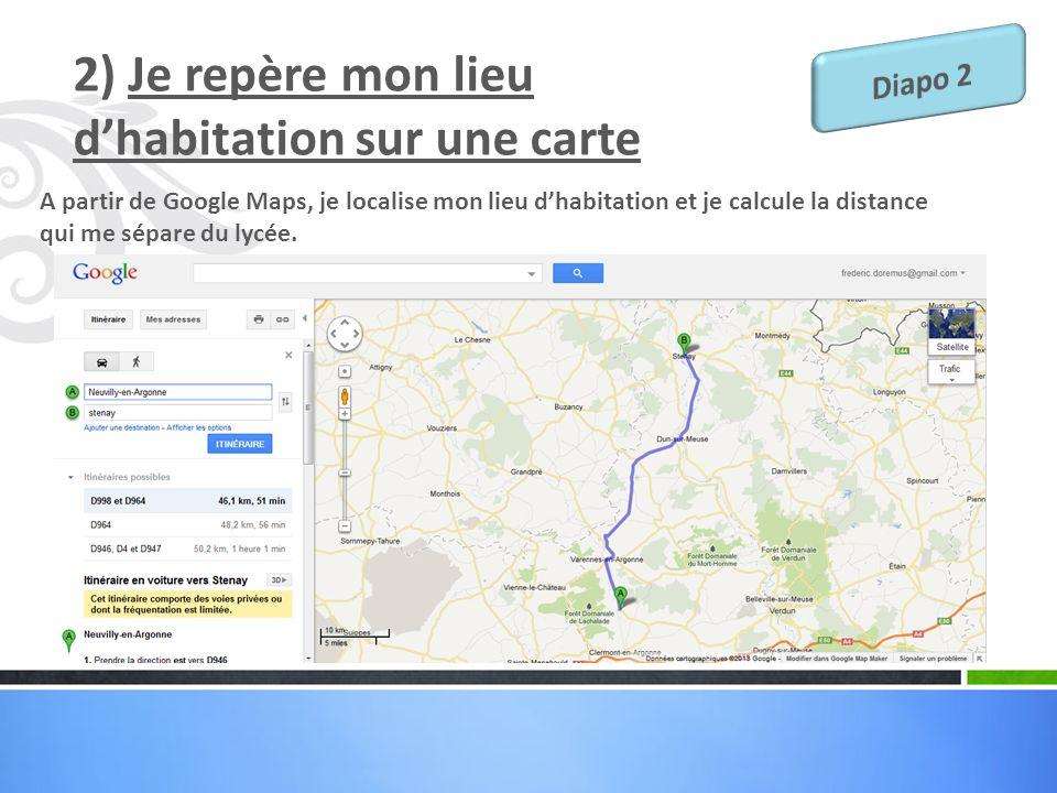 2) Je repère mon lieu dhabitation sur une carte A partir de Google Maps, je localise mon lieu dhabitation et je calcule la distance qui me sépare du l