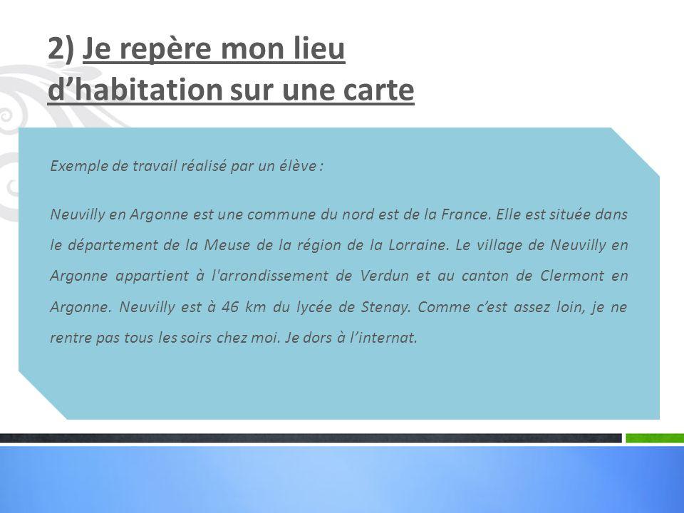 Exemple de travail réalisé par un élève : Neuvilly en Argonne est une commune du nord est de la France. Elle est située dans le département de la Meus