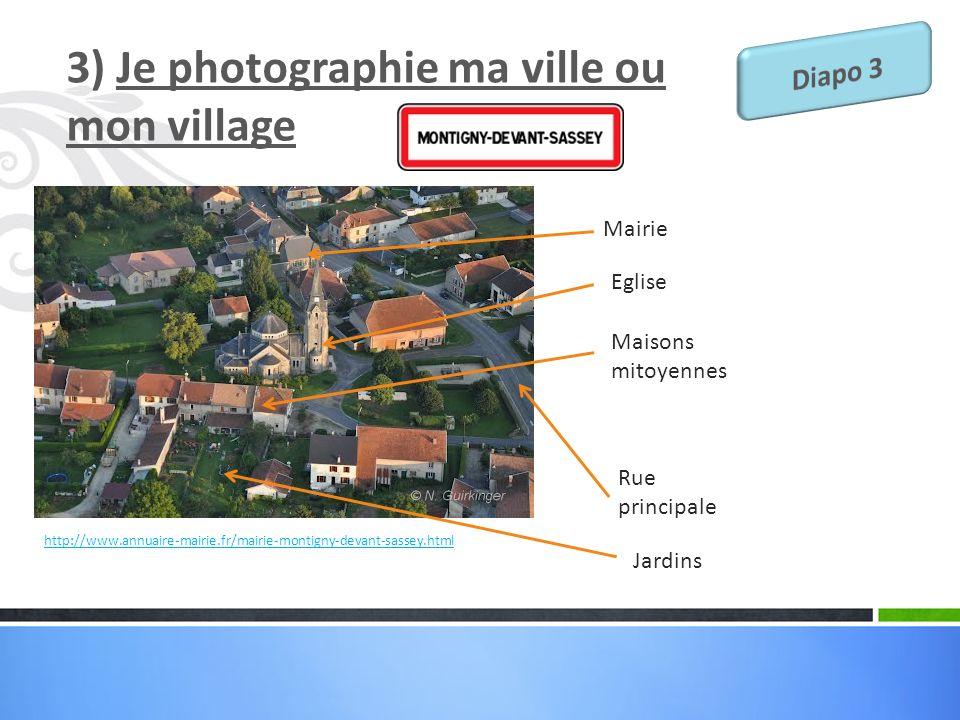 3) Je photographie ma ville ou mon village http://www.annuaire-mairie.fr/mairie-montigny-devant-sassey.html Eglise Mairie Maisons mitoyennes Rue princ