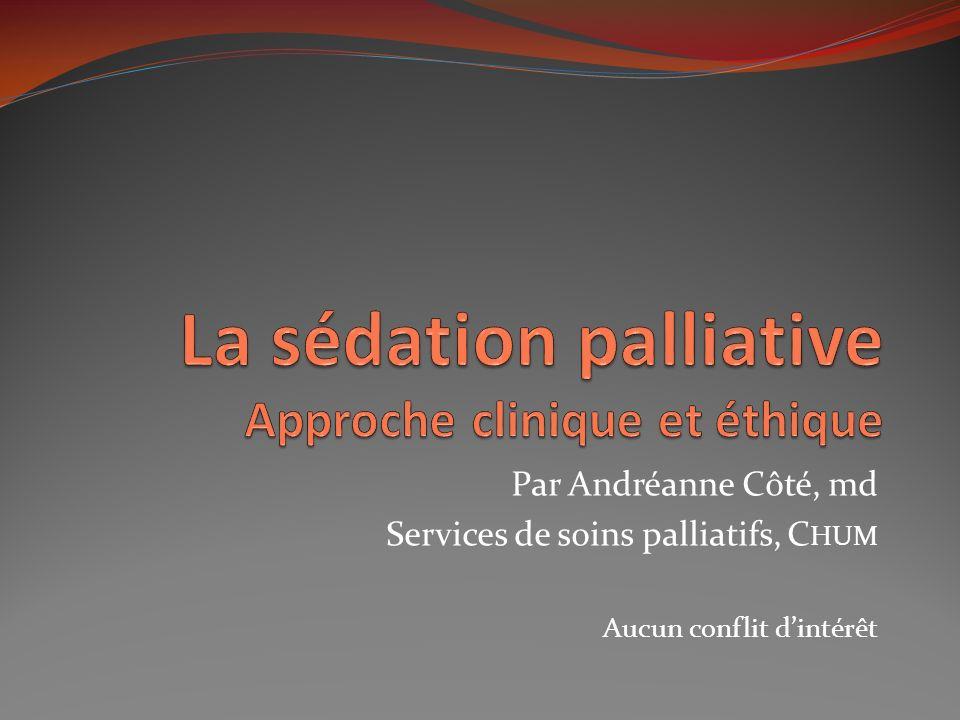 Plan de la présentation La sédation palliative Définition Indications Objectifs visés Agents habituellement utilisés Aspects éthiques Implication du Projet de Loi 52
