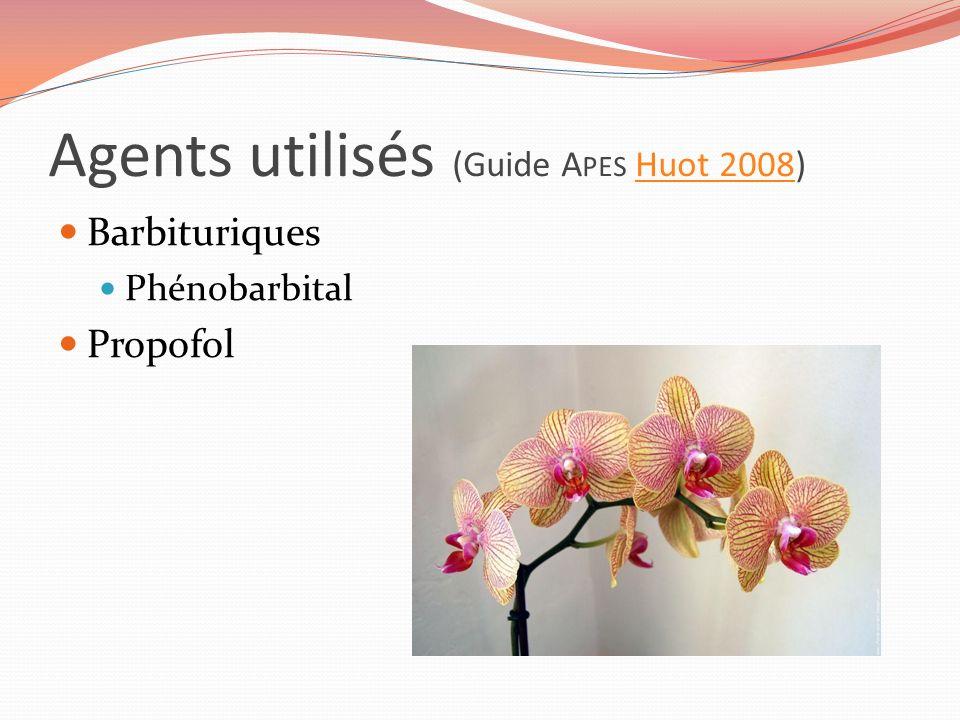 Agents utilisés (Guide A PES Huot 2008)Huot 2008 Barbituriques Phénobarbital Propofol
