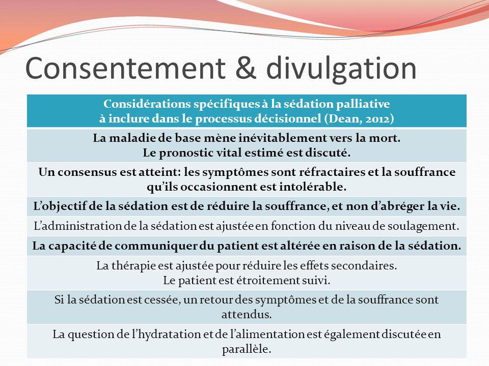 Consentement & divulgation Considérations spécifiques à la sédation palliative à inclure dans le processus décisionnel (Dean, 2012) La maladie de base