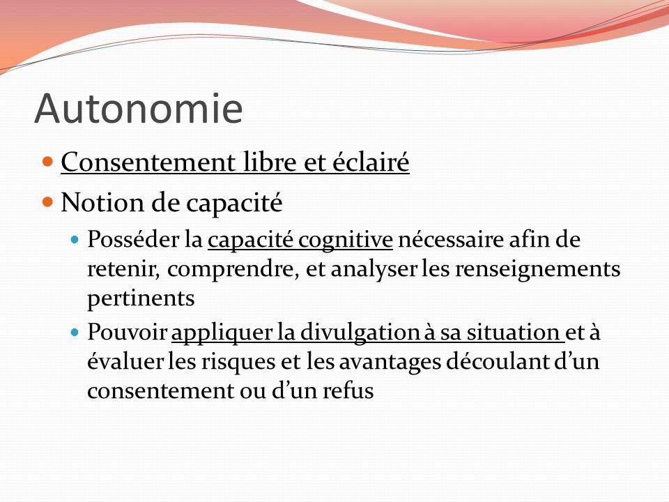 Autonomie Consentement libre et éclairé Notion de capacité Posséder la capacité cognitive nécessaire afin de retenir, comprendre, et analyser les rens