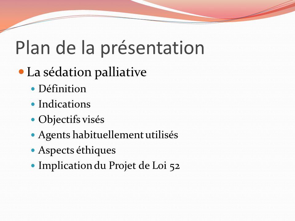 Plan de la présentation La sédation palliative Définition Indications Objectifs visés Agents habituellement utilisés Aspects éthiques Implication du P