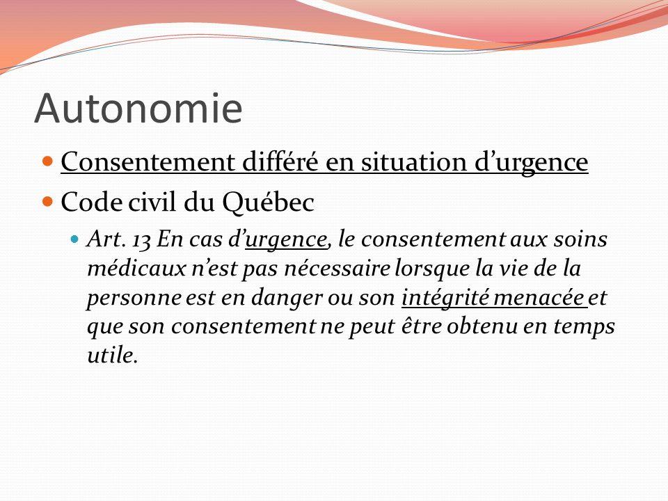 Autonomie Consentement différé en situation durgence Code civil du Québec Art. 13 En cas durgence, le consentement aux soins médicaux nest pas nécessa