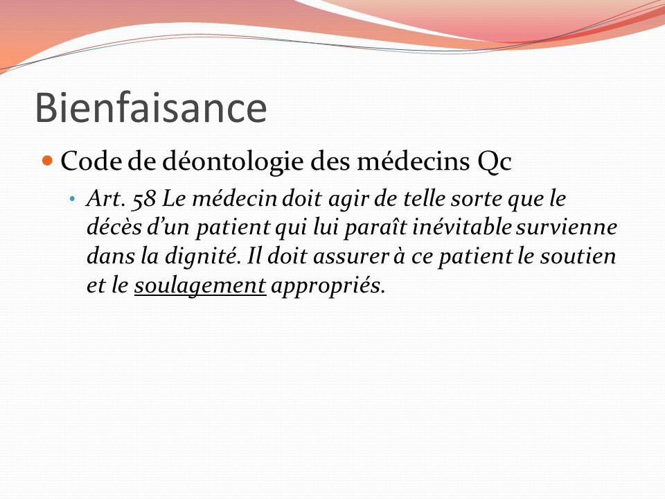 Bienfaisance Code de déontologie des médecins Qc Art. 58 Le médecin doit agir de telle sorte que le décès dun patient qui lui paraît inévitable survie