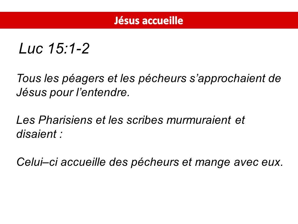 Luc 15:1-2 Tous les péagers et les pécheurs sapprochaient de Jésus pour lentendre. Les Pharisiens et les scribes murmuraient et disaient : Celui–ci ac