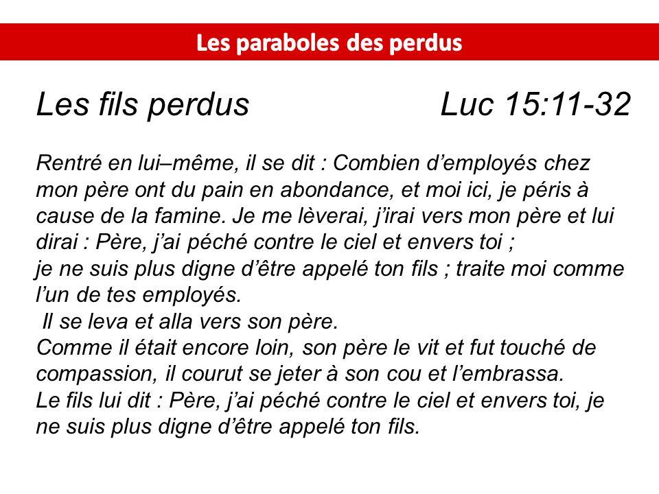 Les fils perdus Luc 15:11-32 Rentré en lui–même, il se dit : Combien demployés chez mon père ont du pain en abondance, et moi ici, je péris à cause de