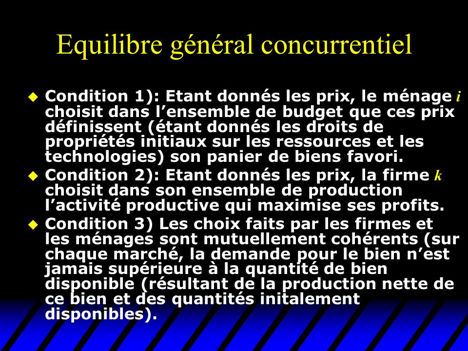 Equilibre général concurrentiel Condition 1): Etant donnés les prix, le ménage i choisit dans lensemble de budget que ces prix définissent (étant donn