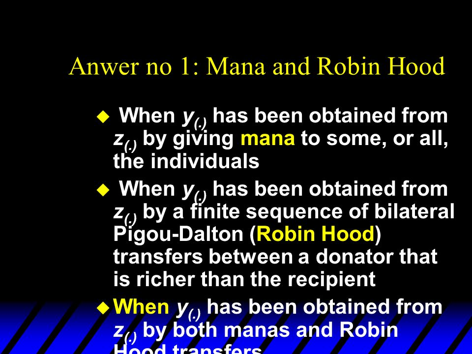 Anwer no 1: Mana and Robin Hood u When y (.) has been obtained from z (.) by giving mana to some, or all, the individuals u When y (.) has been obtain