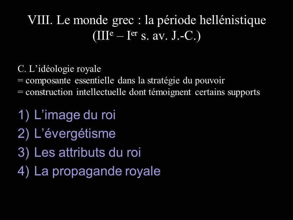 VIII. Le monde grec : la période hellénistique (III e – I er s. av. J.-C.) C. Lidéologie royale = composante essentielle dans la stratégie du pouvoir