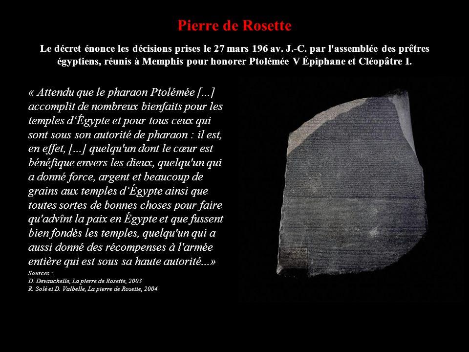 Pierre de Rosette Le décret énonce les décisions prises le 27 mars 196 av. J.-C. par l'assemblée des prêtres égyptiens, réunis à Memphis pour honorer