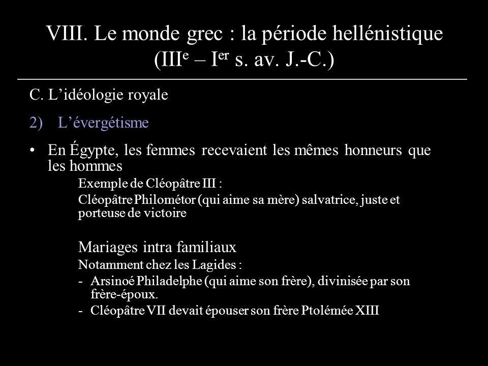 VIII. Le monde grec : la période hellénistique (III e – I er s. av. J.-C.) C. Lidéologie royale 2) Lévergétisme En Égypte, les femmes recevaient les m