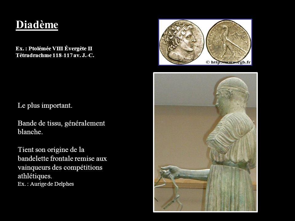 Diadème Ex. : Ptolémée VIII Évergète II Tétradrachme 118-117 av. J.-C. Le plus important. Bande de tissu, généralement blanche. Tient son origine de l
