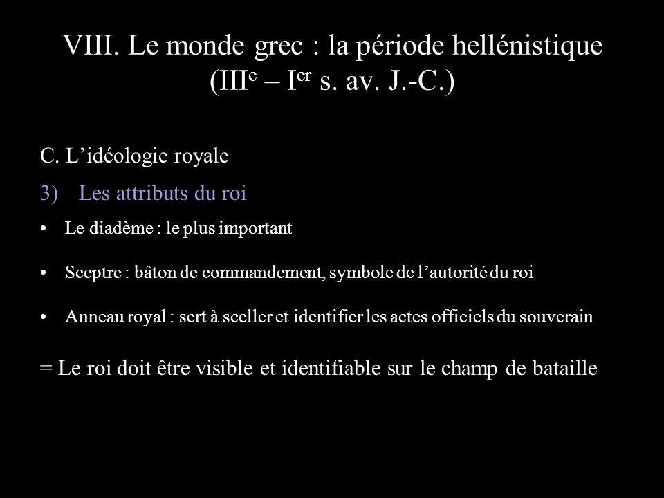VIII. Le monde grec : la période hellénistique (III e – I er s. av. J.-C.) C. Lidéologie royale 3) Les attributs du roi Le diadème : le plus important