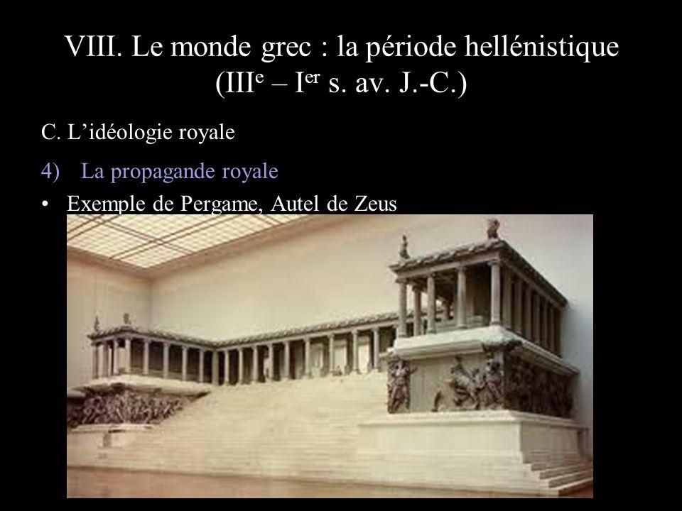 VIII. Le monde grec : la période hellénistique (III e – I er s. av. J.-C.) C. Lidéologie royale 4) La propagande royale Exemple de Pergame, Autel de Z