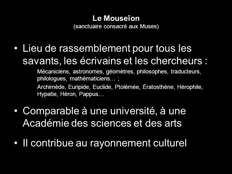 Le Mouseîon (sanctuaire consacré aux Muses) Lieu de rassemblement pour tous les savants, les écrivains et les chercheurs : Mécaniciens, astronomes, gé