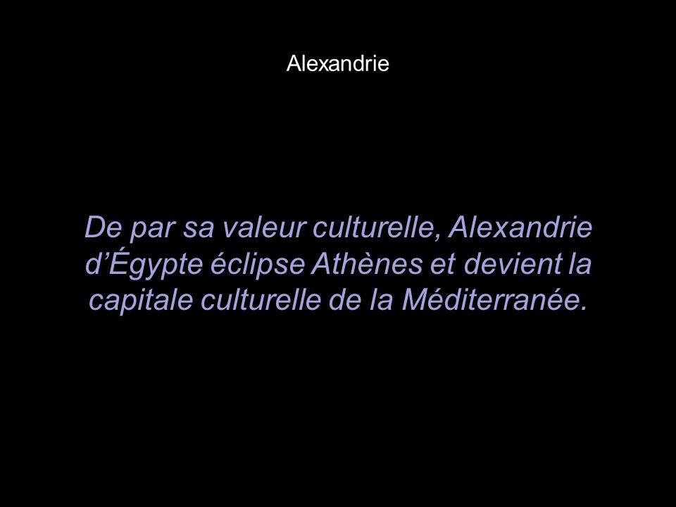Alexandrie De par sa valeur culturelle, Alexandrie dÉgypte éclipse Athènes et devient la capitale culturelle de la Méditerranée.