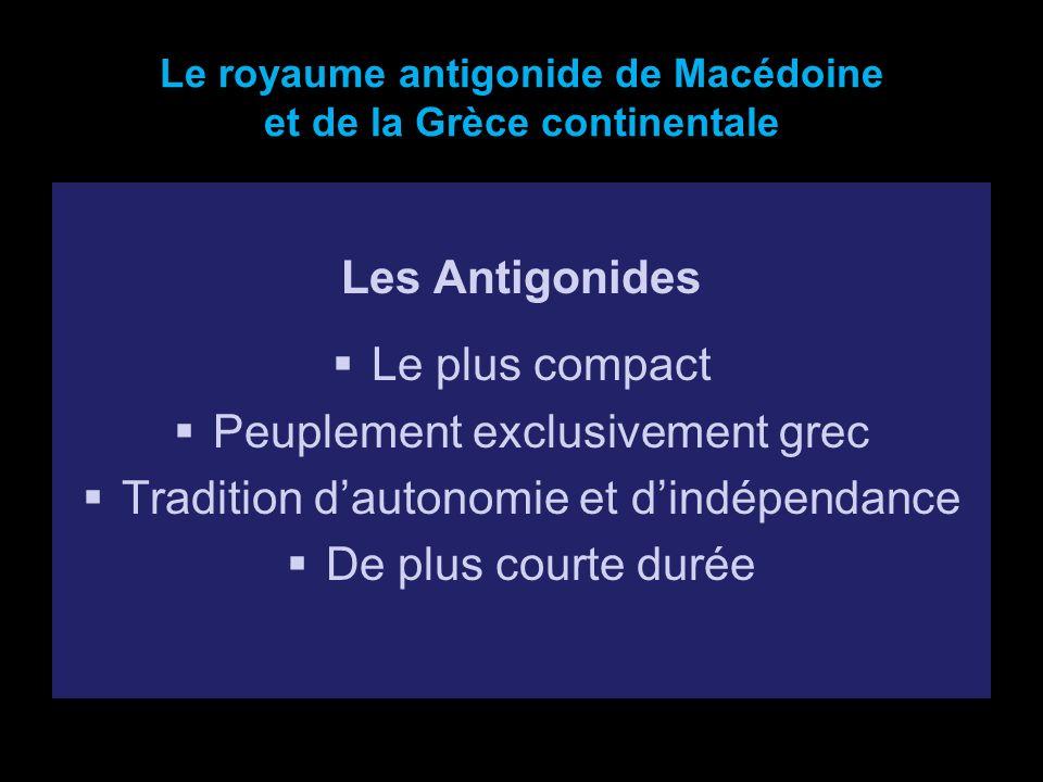 Le royaume antigonide de Macédoine et de la Grèce continentale Les Antigonides Le plus compact Peuplement exclusivement grec Tradition dautonomie et d