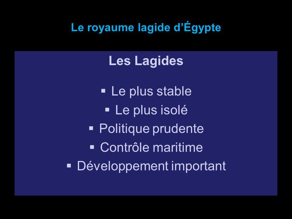Le royaume lagide dÉgypte Les Lagides Le plus stable Le plus isolé Politique prudente Contrôle maritime Développement important