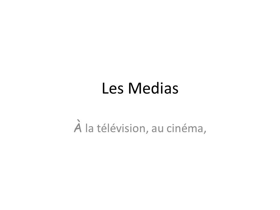 Les Medias À la télévision, au cinéma,