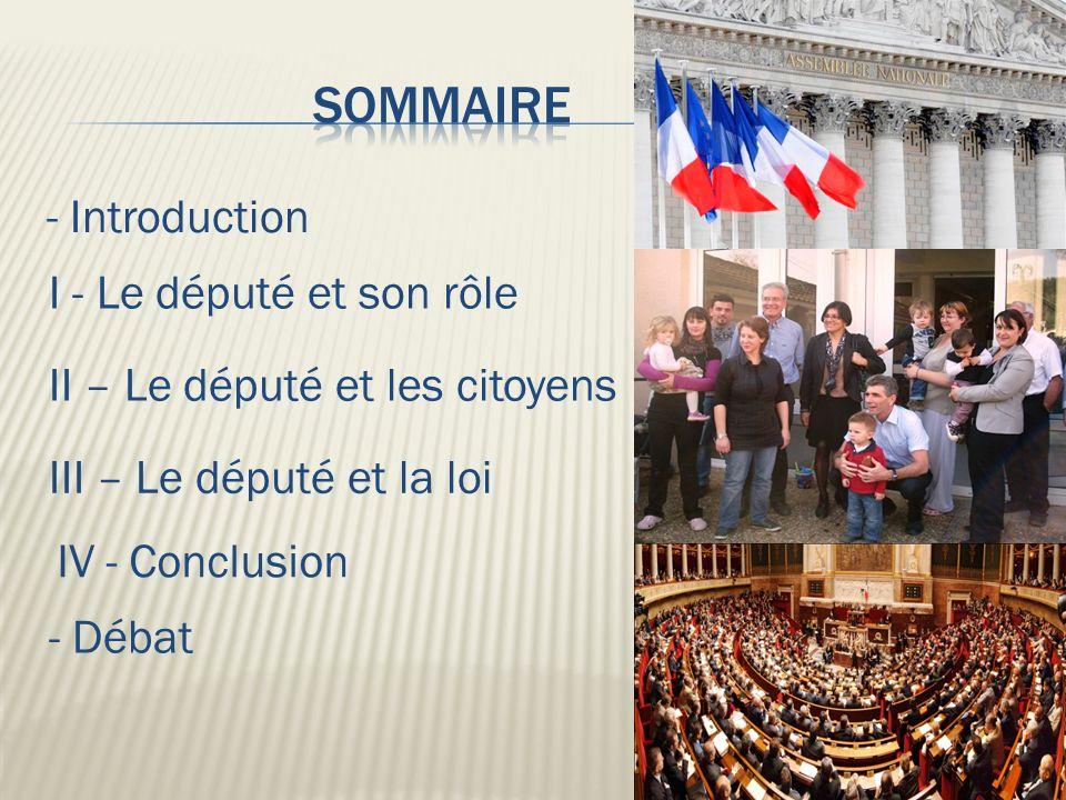 - Introduction I - Le député et son rôle II – Le député et les citoyens III – Le député et la loi IV - Conclusion - Débat