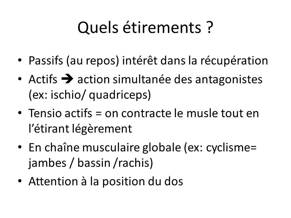 Quels étirements ? Passifs (au repos) intérêt dans la récupération Actifs action simultanée des antagonistes (ex: ischio/ quadriceps) Tensio actifs =