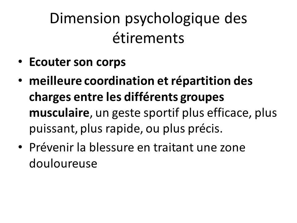 Dimension psychologique des étirements Ecouter son corps meilleure coordination et répartition des charges entre les différents groupes musculaire, un