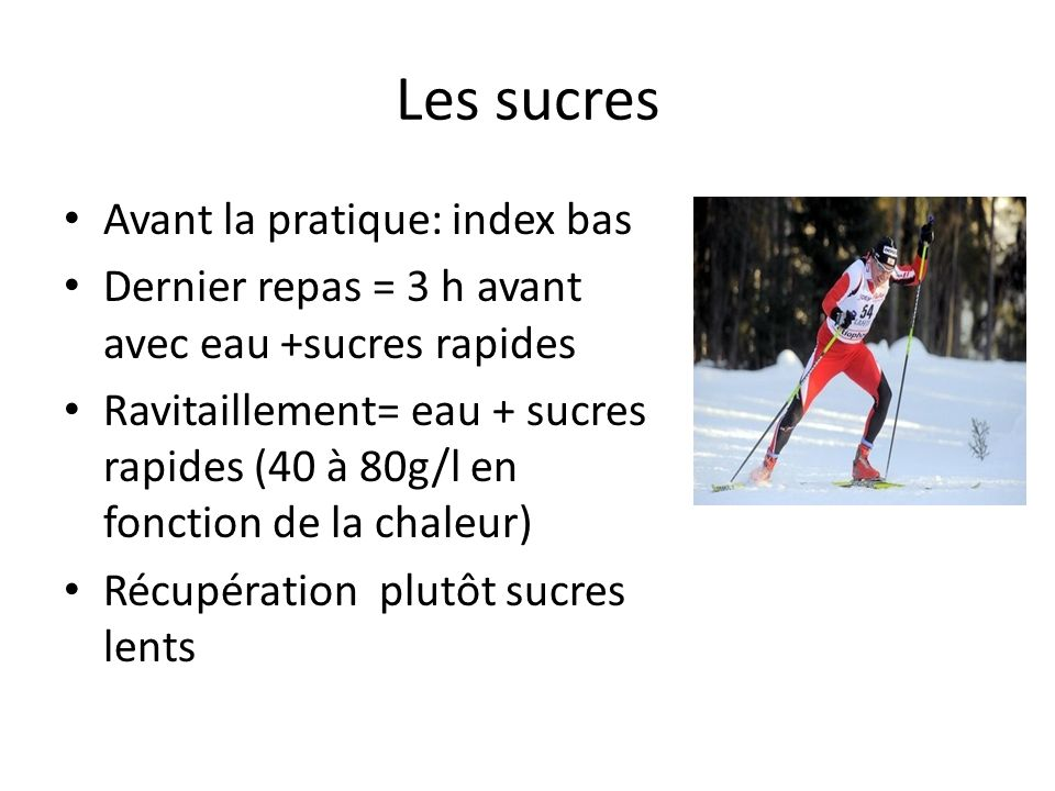 Les sucres Avant la pratique: index bas Dernier repas = 3 h avant avec eau +sucres rapides Ravitaillement= eau + sucres rapides (40 à 80g/l en fonctio