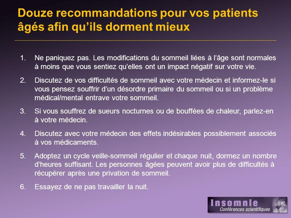 Douze recommandations pour vos patients âgés afin quils dorment mieux (suite) 7.Réduisez votre consommation de drogues et de stimulants, en particulier, la caféine, la nicotine et lalcool.