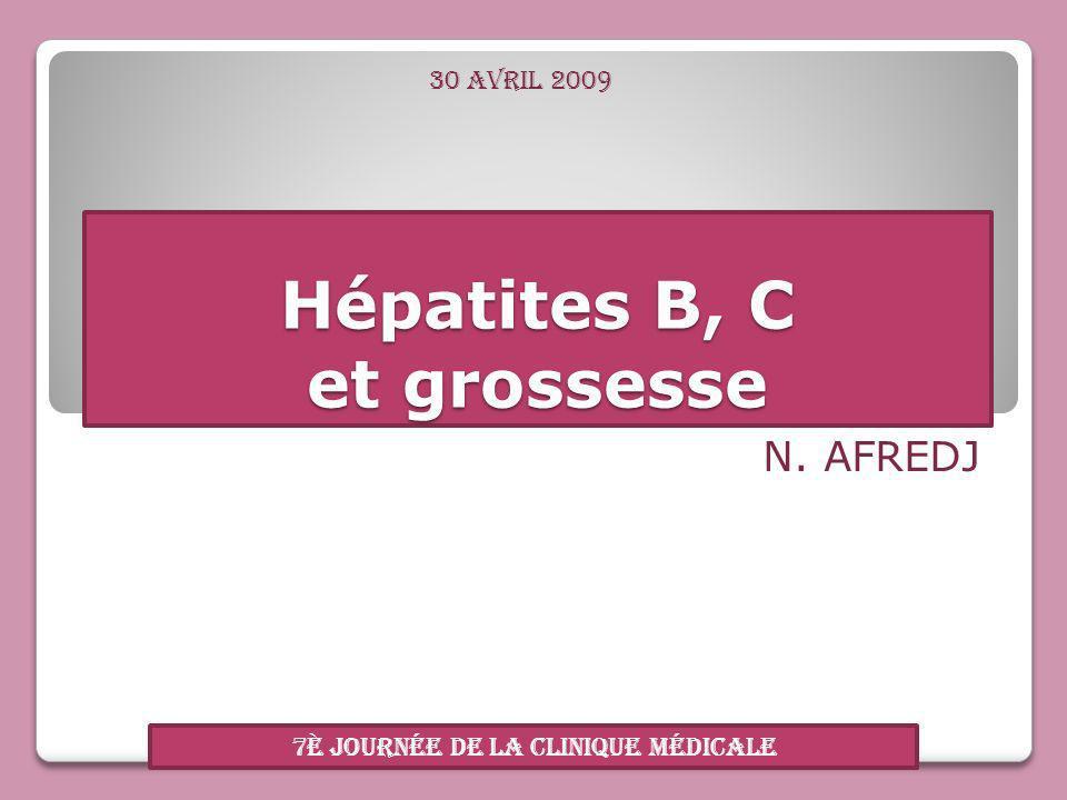 Hépatites B, C et grossesse N. AFREDJ 7è journée de la clinique médicale 30 avril 2009