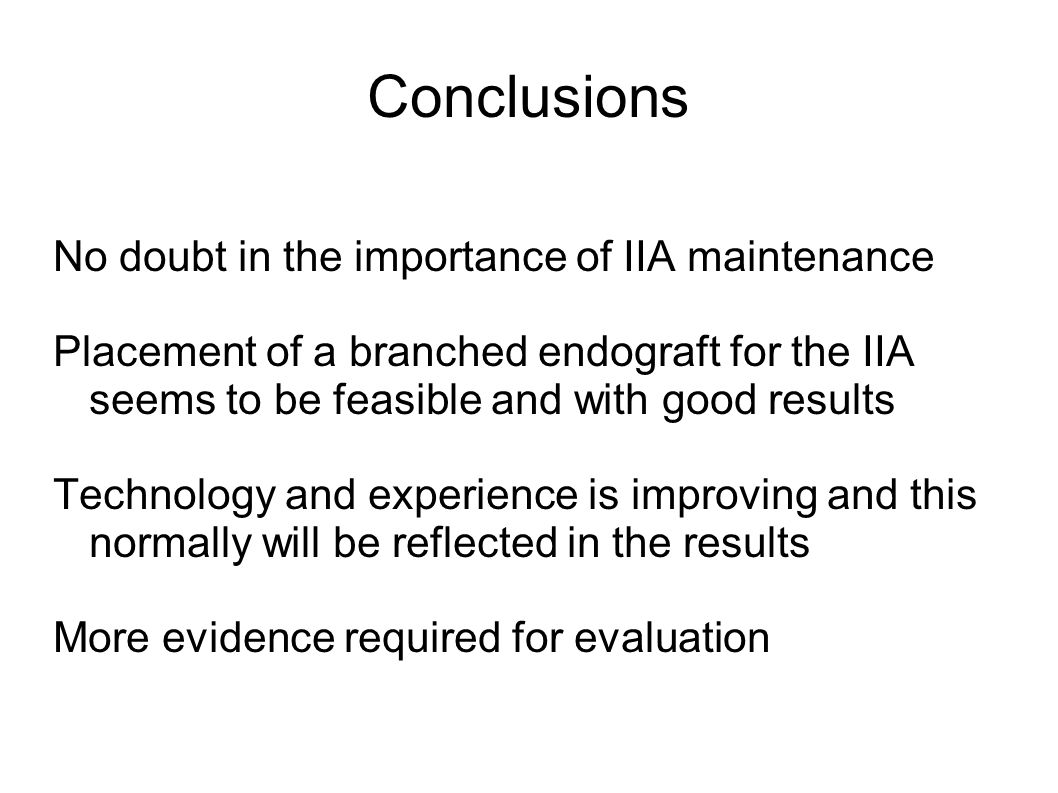 Conclusions No doubt in the importance of IIA maintenance Placement of a branched endograft for the IIA seems to be feasible and with good results Tec